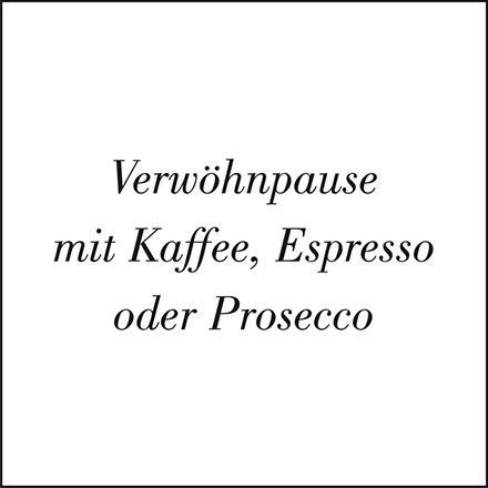 Verwöhnpause mit Kaffee, Espresso oder Prosecco
